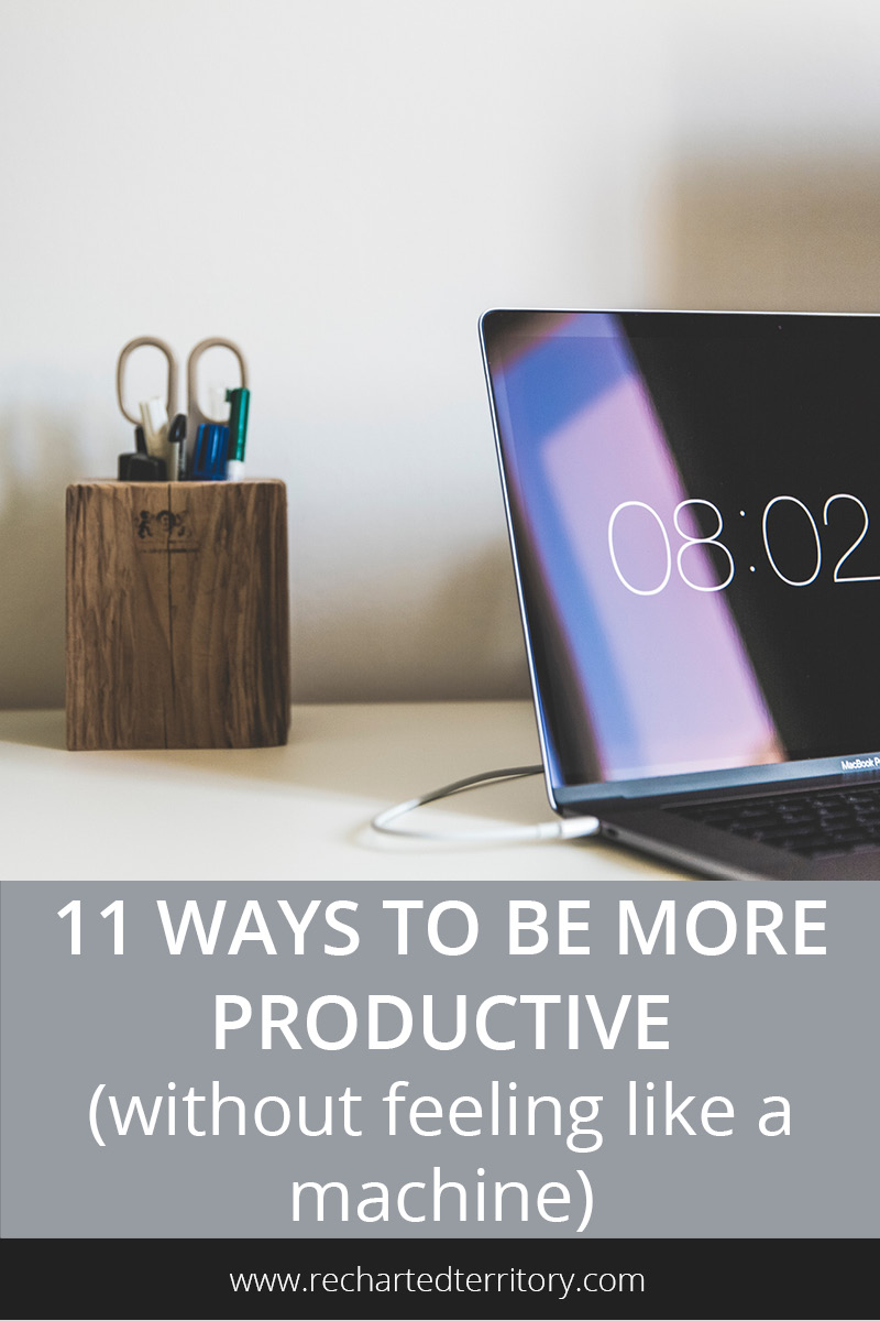 11 ways to be more productive (without feeling like a machine)