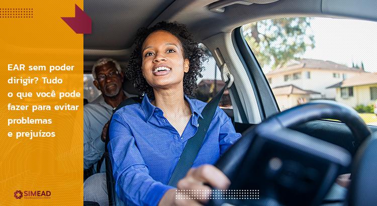 EAR sem poder dirigir? Tudo o que você pode fazer para evitar problemas e prejuízos