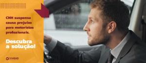 CNH suspensa causa prejuízo para motoristas profissionais. Descubra a solução