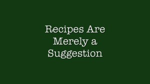 Recipes are Merely a Suggestion Karyn KCisMe