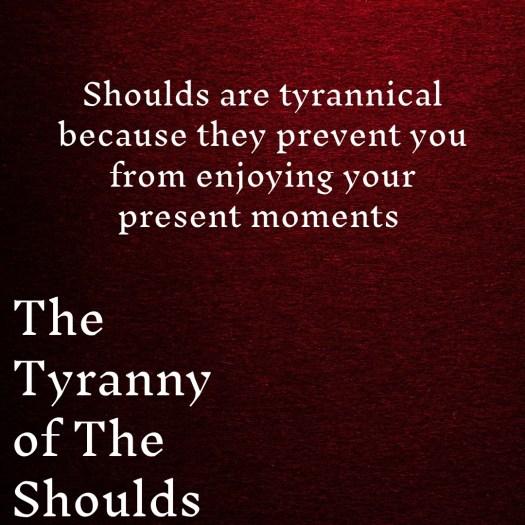 The Tyranny of The Shoulds Karyn Shomler
