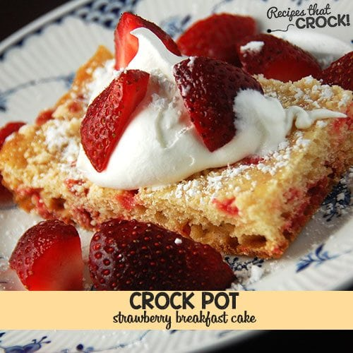This Crock Pot Strawberry Breakfast Cake makes an awesome breakfast any day of the week!