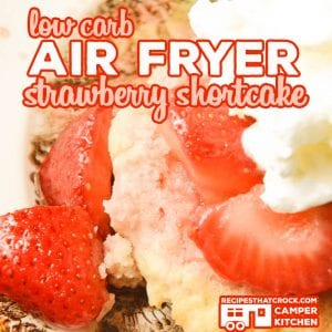 Our Air Fryer Strawberry Shortcake is an easy low carb dessert that you can make in a traditional air fryer, Ninja Foodi or with the Mealthy CrispLid.