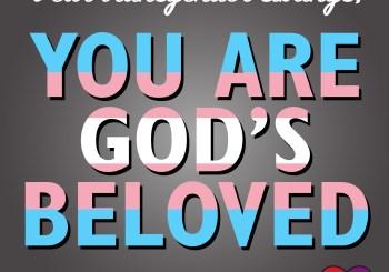 """""""Dear Transgender Siblings, You Are God's Beloved"""""""