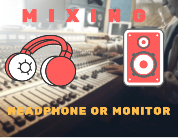 mixing with headphones or monitors