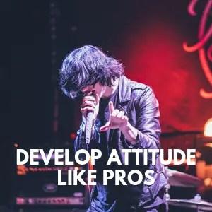 develop singing attitude like pros