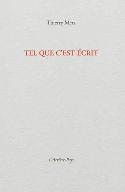 Thierry Metz, Tel que c'est écrit, Editions L'arrière-Pays