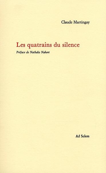 Claude Martingay, Les quatrains du silence, 96 pages, 21 euros (Ad Solem, 2010)