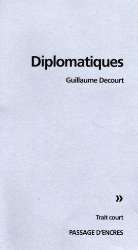 Guillaume Decourt, Diplomatiques, Passage d'Encres, coll. Trait court, Guern, 2015, 32 p. — 5,00 €.
