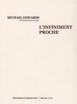 Michael Edwards L'infiniment proche Editions de Corlevour/ Revue Nunc 19 euros