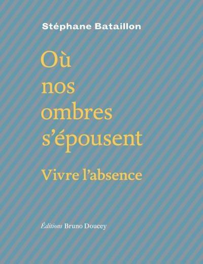 Stéphane Bataillon, Où nos ombres s'épousent, éd. Bruno Doucey, nov. 2016, 112 p., 13 euros