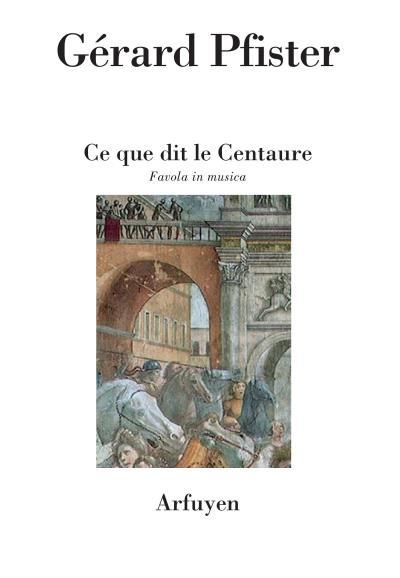 Ce que dit le Centaure, Gérard Pfister, éd. Arfuyen, 2017, 16€