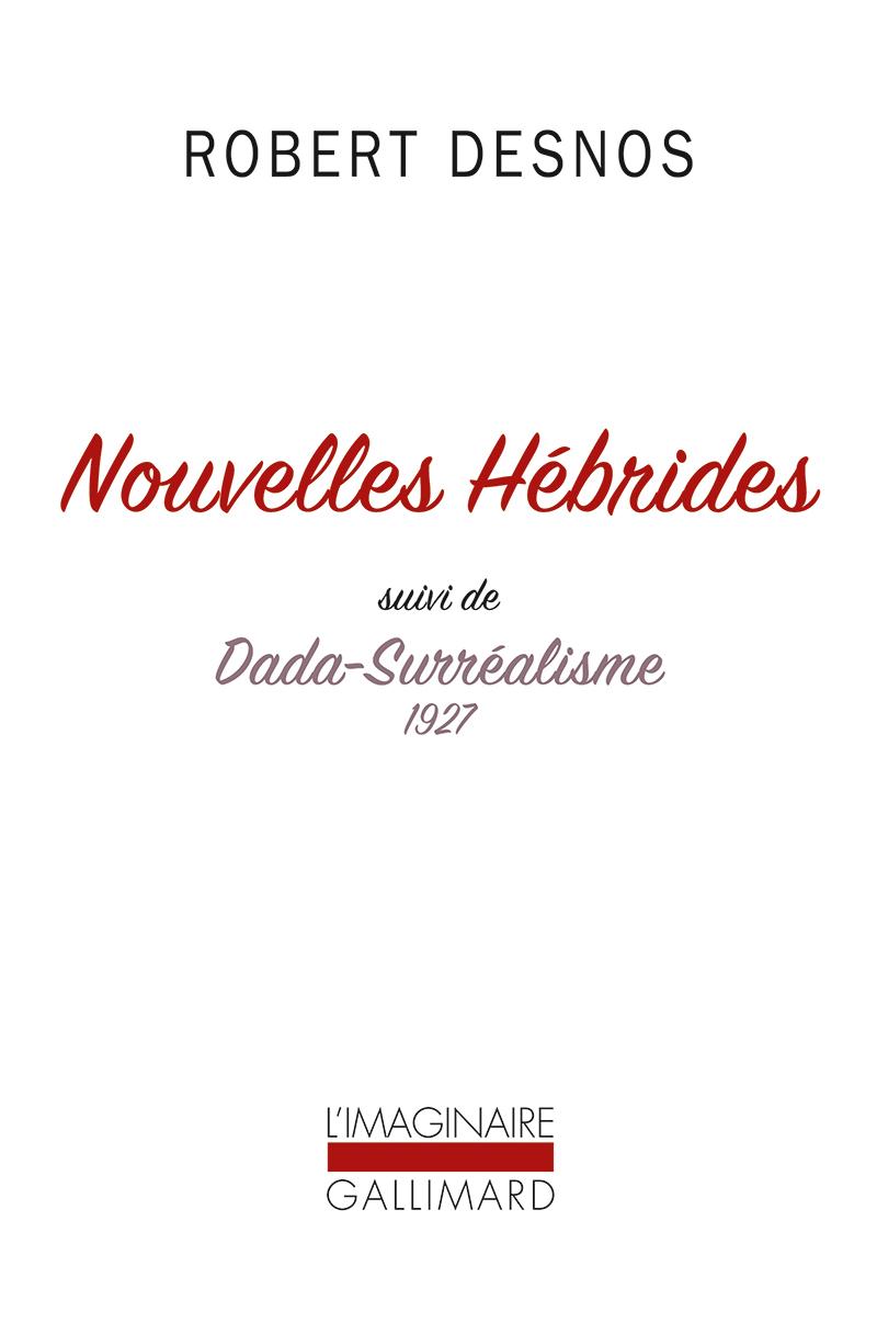 Robert DESNOS, Nouvelles Hébrides suivi de Dada-surréalisme 1927, L'imaginaire, Gallimard, 2016, 10,50€
