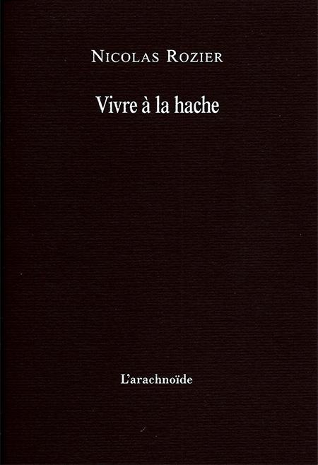 Vivre à la hache, Nicolas Rozier, Ed. L'arachnoïde