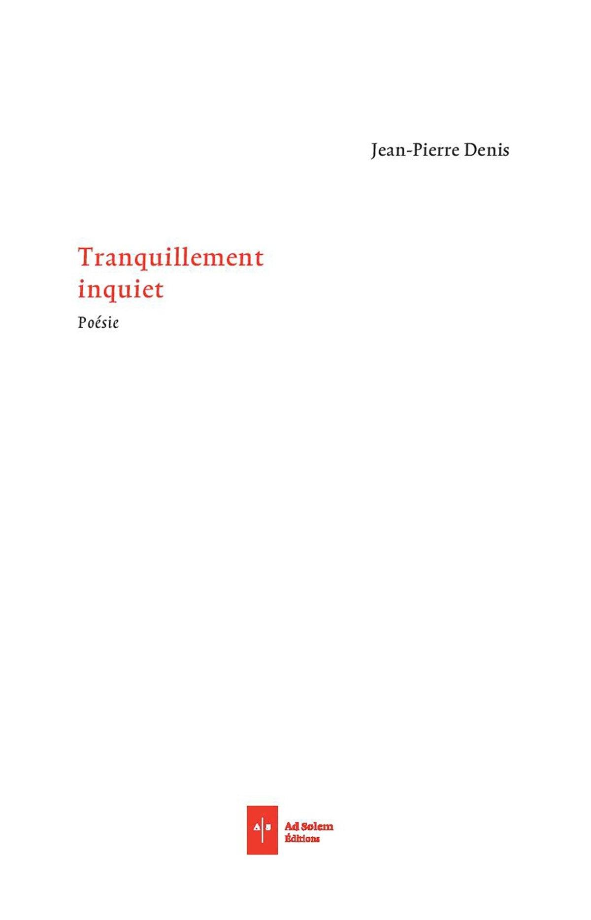 Tranquillement inquiet, Jean-Pierre Denis, Ad Solem, 141 pages, 18 euros.