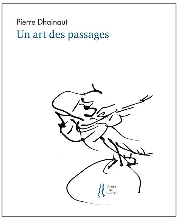 Un art des passages, Pierre Dhainaut, éditions L'herbe qui tremble, 260 pages, 19 euros.