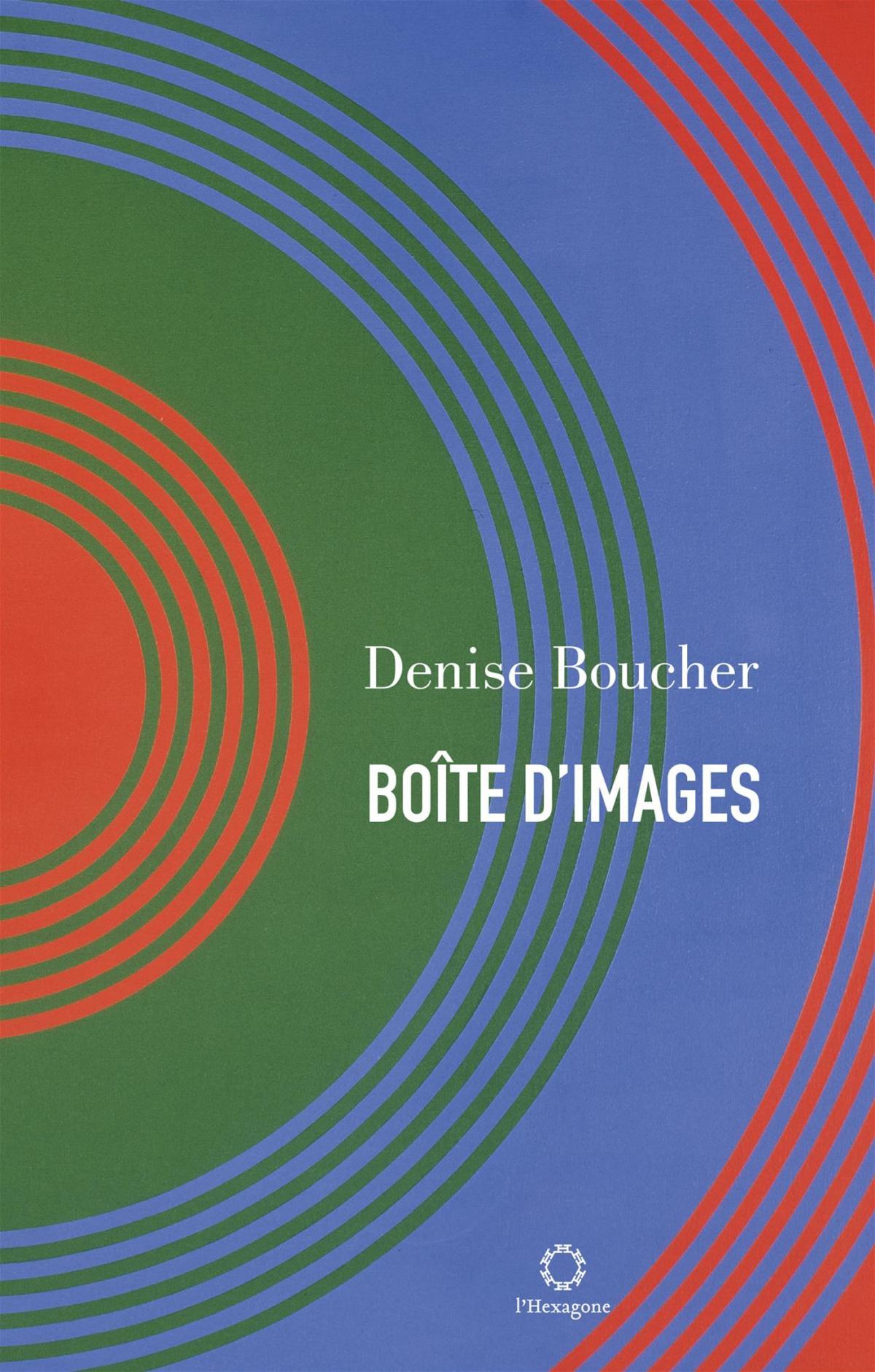 Denise Boucher, Boîte d'images, l'Hexagone, 2016, 169 pages.