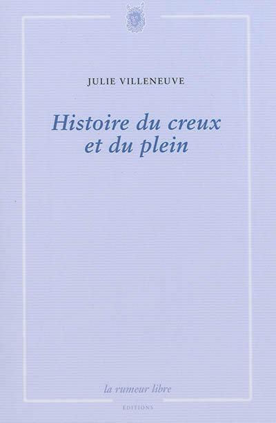 Julie VILLENEUVE, Histoire du creux et du plein, La rumeur libre éditions