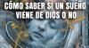 Cómo saber si un Sueño viene de Dios o no