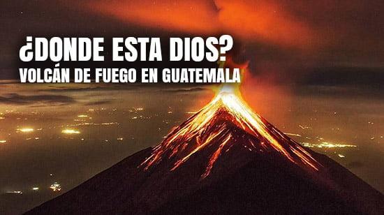 ¿Donde esta Dios Volcán de Fuego en Guatemala