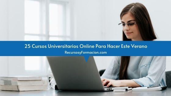 25 Cursos Universitarios Online Para Hacer Este Verano