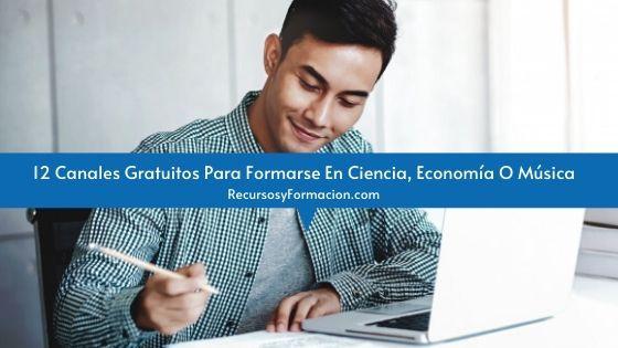 12 Canales Gratuitos Para Formarse En Ciencia, Economía O Música