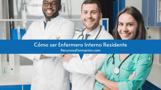 Cómo ser Enfermero Interno Residente