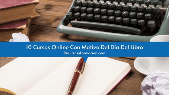 10 Cursos Online Con Motivo Del Día Del Libro