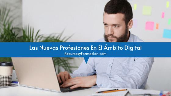 Las Nuevas Profesiones En El Ámbito Digital