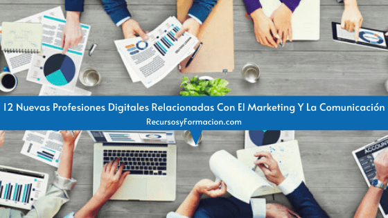 12 Nuevas Profesiones Digitales Relacionadas Con El Marketing Y La Comunicación