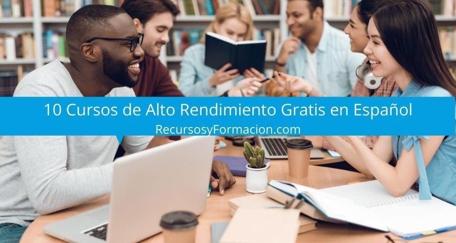 10 Cursos de alto rendimiento gratis en español