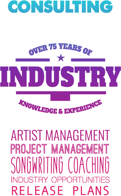 Consulting over 75 years of industry knowledge and experience in artist management project management songwriting coaching industry opportunities and release plans