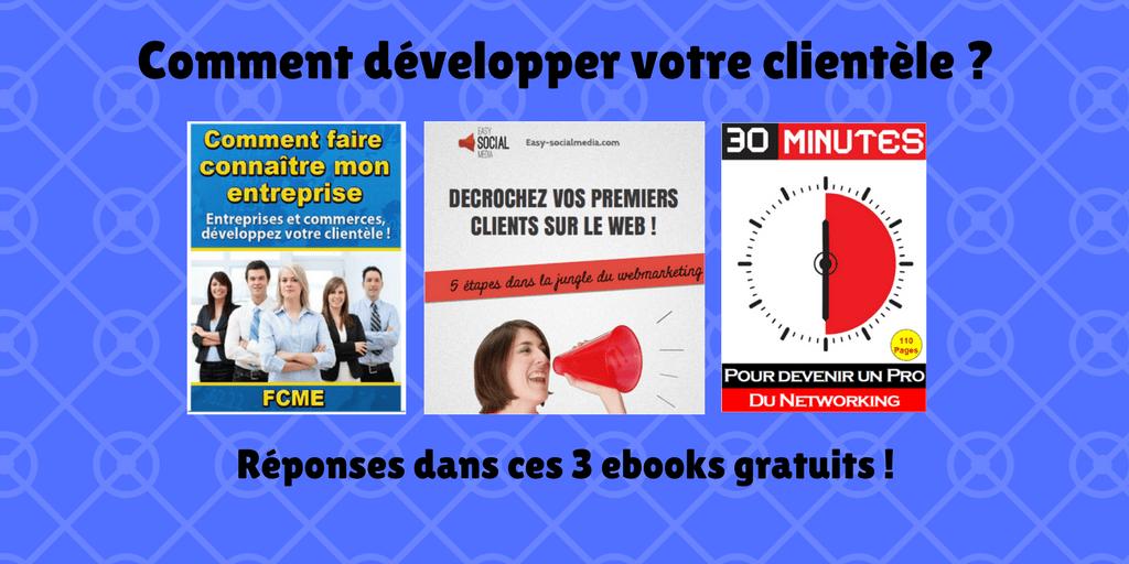 Développer votre clientèle avec 3 ebooks gratuits