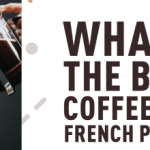 Best Coffee for French Press? [10 Top Picks] - [2019 Reviews]