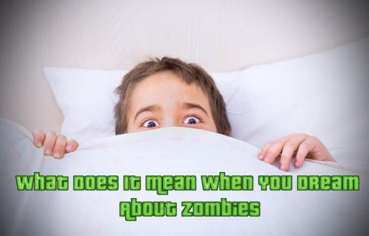 What Does It Mean When You Dream About Zombies