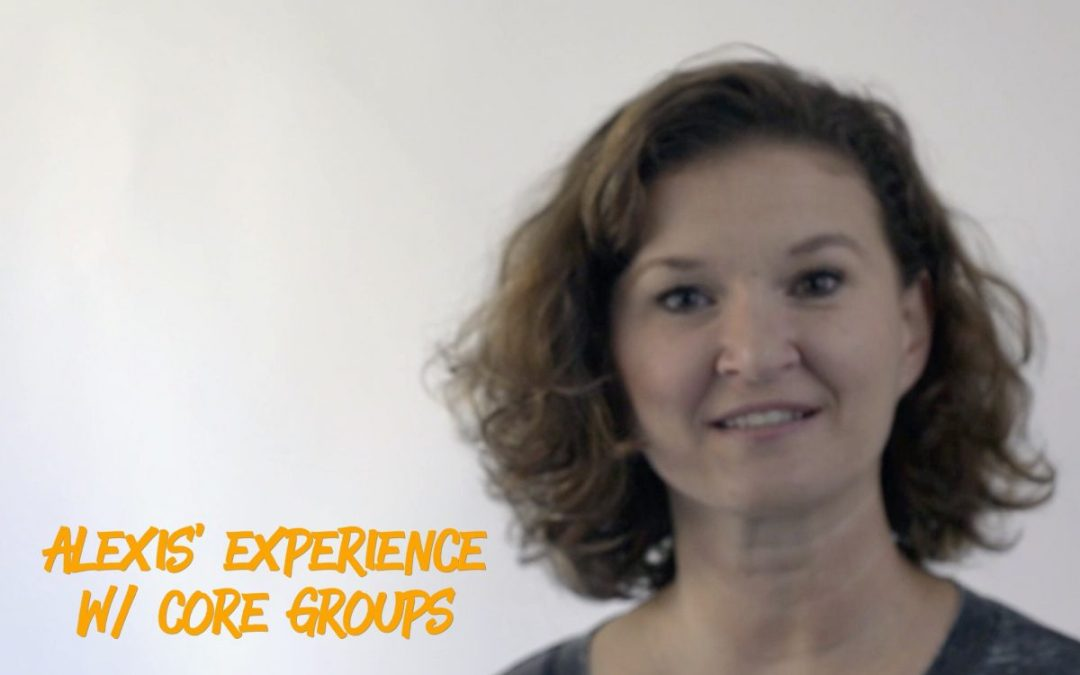 Alexis' experience with core groups