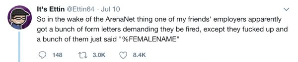 ArenaNet aftermath: games studios receive requests for the sackings of female developers, but instead end up with the placeholder %FEMALENAME. Classic.