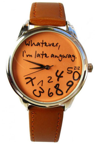 Whatever I'm Late Anyways Watch – wear it like you mean it
