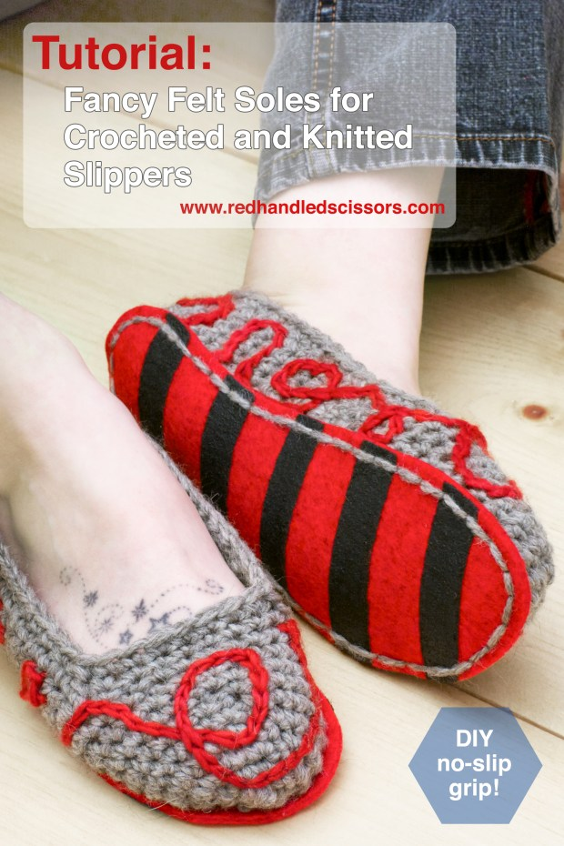 Tutorial: Fancy Felt Soles for Crocheted Slippers: Add fancy DIY felt soles with no-slip grips to your favorite knitted or crocheted slippers!