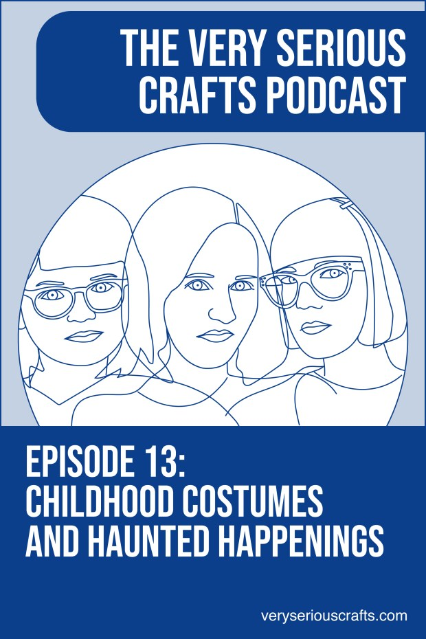 New Episode: The Very Serious Crafts Podcast, S01E13 – Childhood Costumes and Haunted Happenings