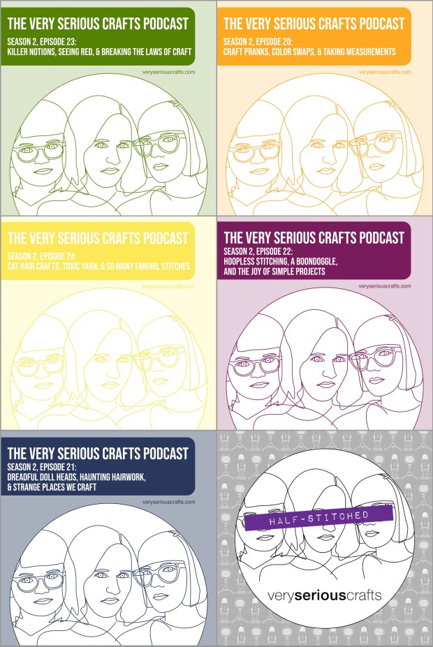 New Episodes: The Very Serious Crafts Podcast, Season 2: Episodes 20, 21, 22, 23, & 24 (Whew!)