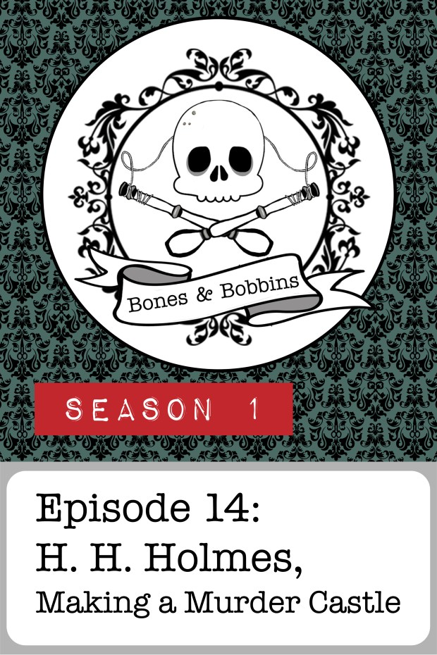 New Episode: The Bones & Bobbins Podcast, S01E14: H. H. Holmes, Making a Murder Castle