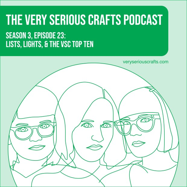 New Episode: The Very Serious Crafts Podcast, S3E23 – Lists, Lights, and the VSC Top Ten