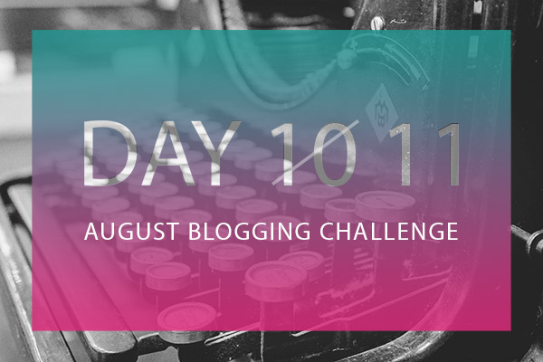 Day 10 August Blogging Challenge