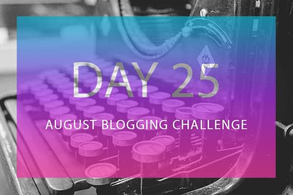 Day 25 Blogging Challenge