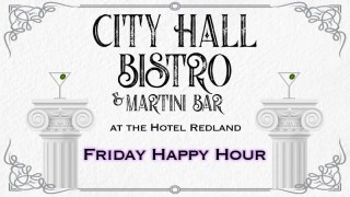 City Hall Bistro & Martini Bar Friday Happy Hour
