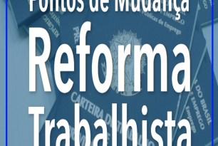 REFORMA TRABALHISTA – COMPARATIVO SOBRE PRINCIPAIS MUDANÇAS