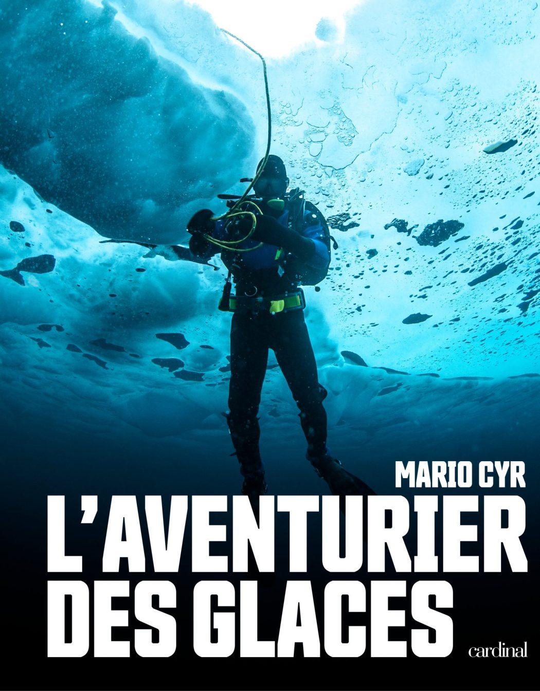 Aventurier des Glaces - Mario Cyr