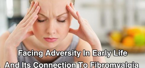 Facing Adversity In Early Life And Its Connection To Fibromyalgia
