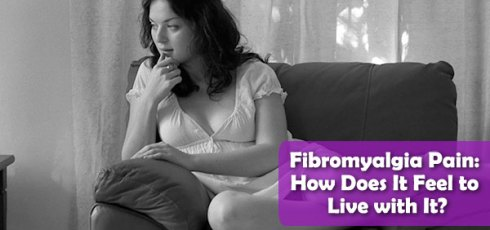 Fibromyalgia Pain: How Does It Feel to Live with It?